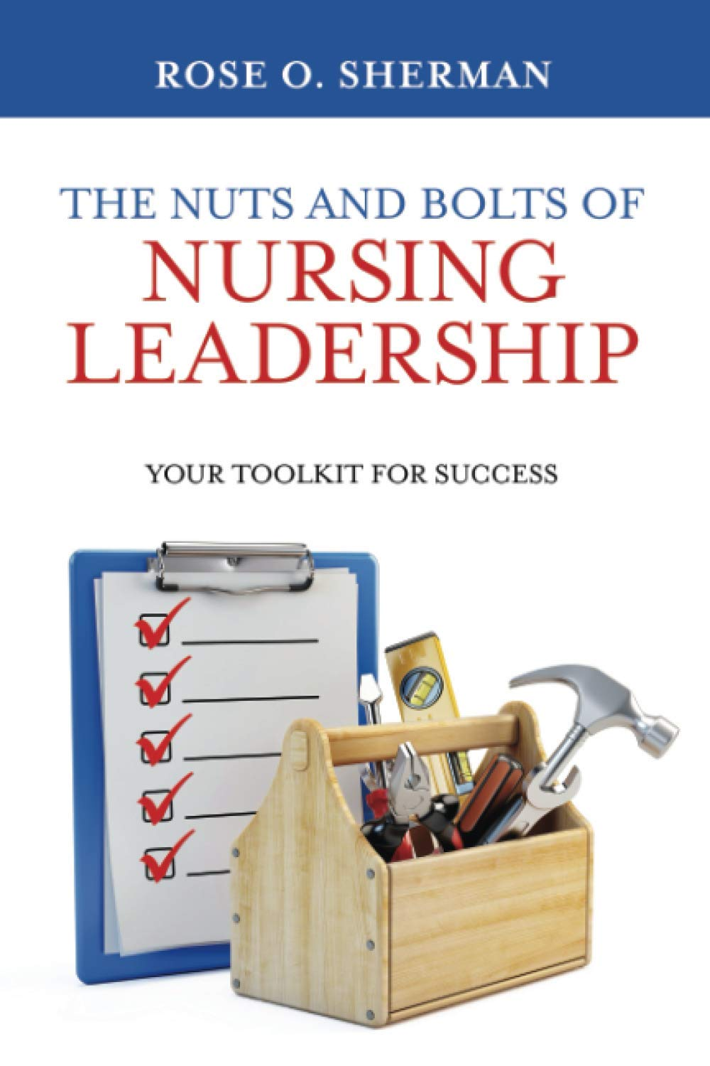 The Nuts and Bolts of Nurse Leadeship by Rose Sherman